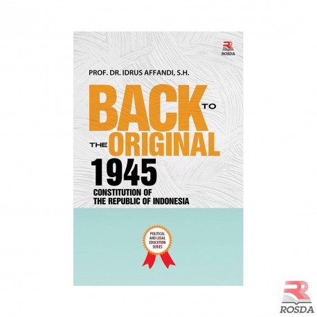 Back to The Original 1945 Constitution of The Republic of Indonesia